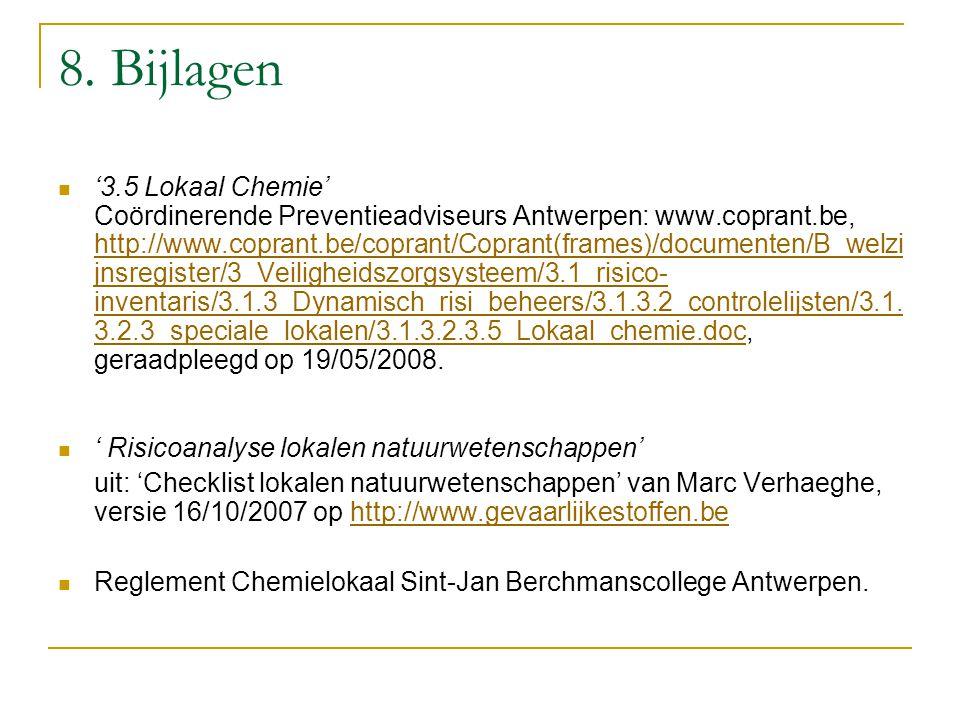 8. Bijlagen '3.5 Lokaal Chemie' Coördinerende Preventieadviseurs Antwerpen: www.coprant.be, http://www.coprant.be/coprant/Coprant(frames)/documenten/B