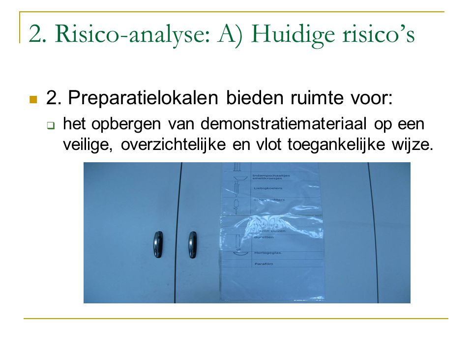 2. Risico-analyse: A) Huidige risico's 2. Preparatielokalen bieden ruimte voor:  het opbergen van demonstratiemateriaal op een veilige, overzichtelij