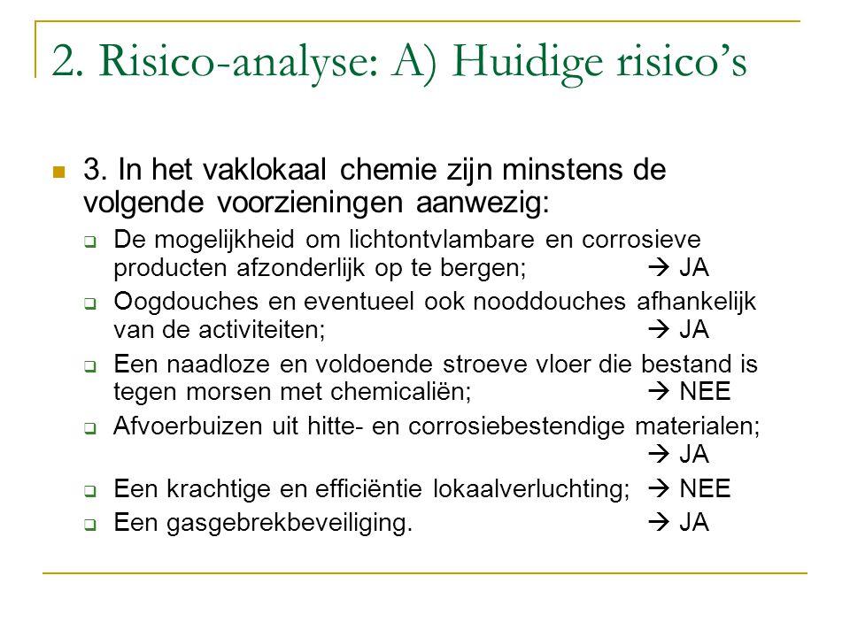 2. Risico-analyse: A) Huidige risico's 3. In het vaklokaal chemie zijn minstens de volgende voorzieningen aanwezig:  De mogelijkheid om lichtontvlamb