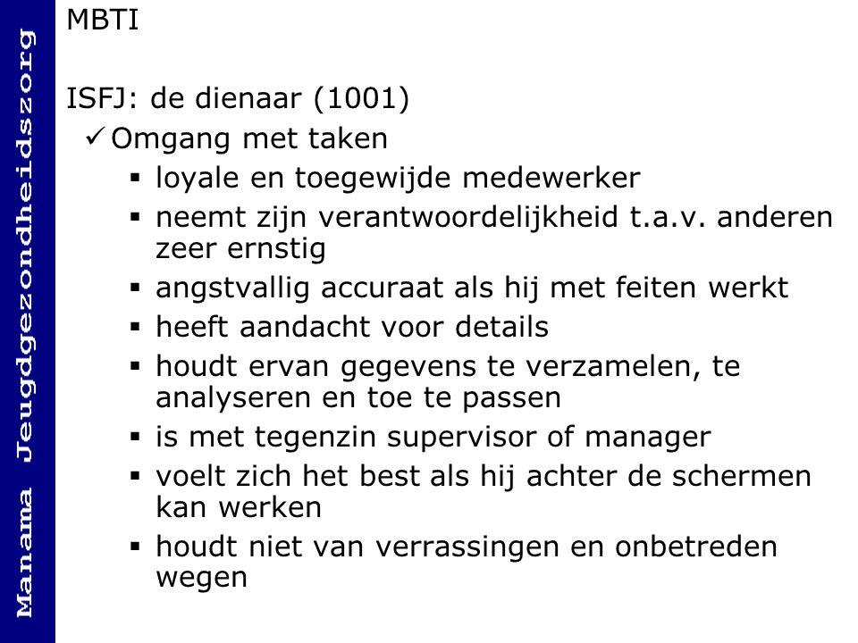 MBTI ISFJ: de dienaar (1001) Omgang met taken  loyale en toegewijde medewerker  neemt zijn verantwoordelijkheid t.a.v.
