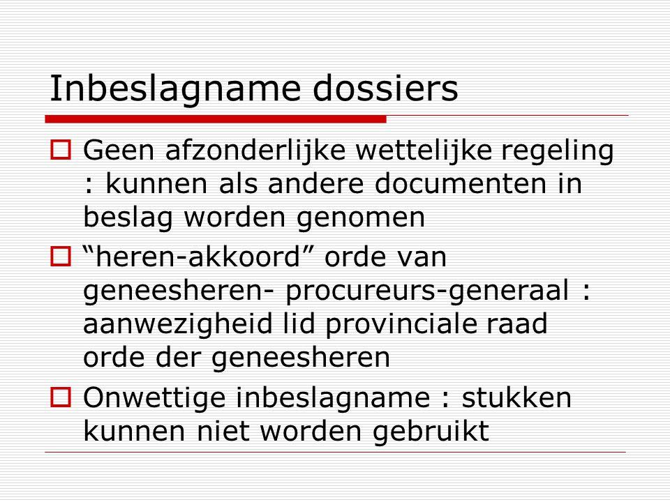 """Inbeslagname dossiers  Geen afzonderlijke wettelijke regeling : kunnen als andere documenten in beslag worden genomen  """"heren-akkoord"""" orde van gene"""