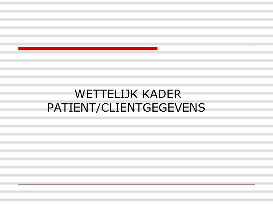 WETTELIJK KADER PATIENT/CLIENTGEGEVENS
