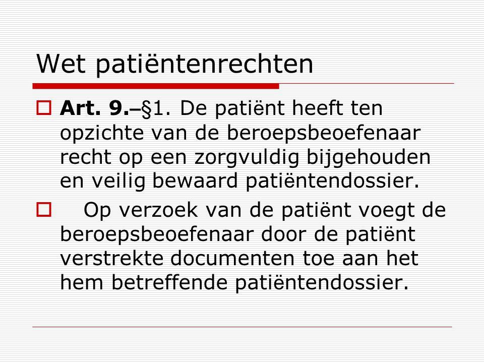 Wet patiëntenrechten  Art. 9. – §1. De pati ë nt heeft ten opzichte van de beroepsbeoefenaar recht op een zorgvuldig bijgehouden en veilig bewaard pa