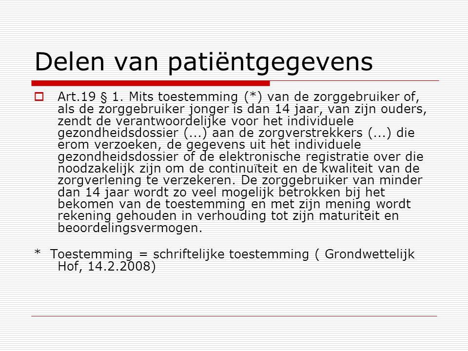 Delen van patiëntgegevens  Art.19 § 1. Mits toestemming (*) van de zorggebruiker of, als de zorggebruiker jonger is dan 14 jaar, van zijn ouders, zen