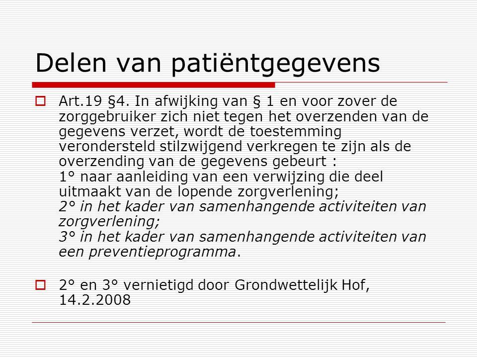 Delen van patiëntgegevens  Art.19 §4. In afwijking van § 1 en voor zover de zorggebruiker zich niet tegen het overzenden van de gegevens verzet, word