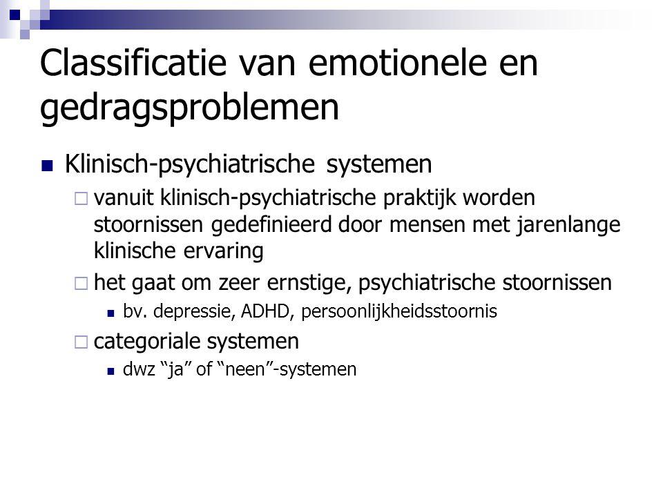 Classificatie van emotionele en gedragsproblemen Klinisch-psychiatrische systemen  vanuit klinisch-psychiatrische praktijk worden stoornissen gedefin