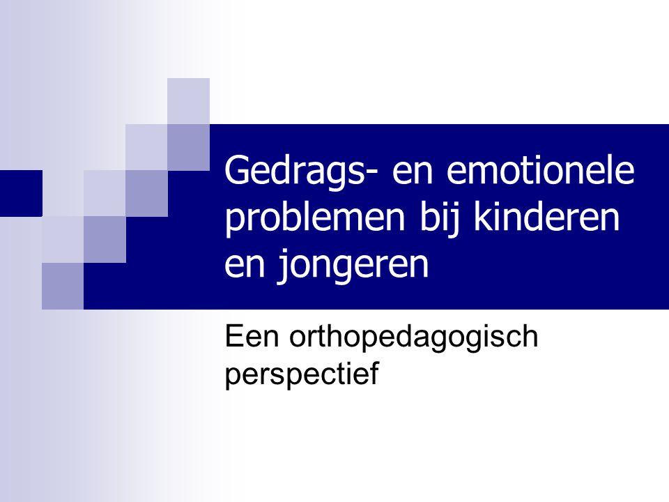Gedrags- en emotionele problemen bij kinderen en jongeren Een orthopedagogisch perspectief