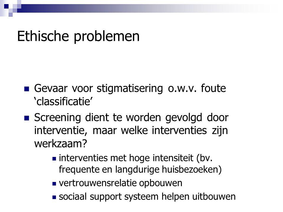 Ethische problemen Gevaar voor stigmatisering o.w.v. foute 'classificatie' Screening dient te worden gevolgd door interventie, maar welke interventies