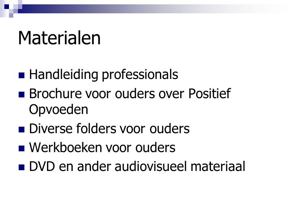 Materialen Handleiding professionals Brochure voor ouders over Positief Opvoeden Diverse folders voor ouders Werkboeken voor ouders DVD en ander audio