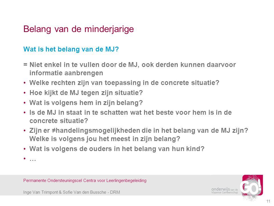 Inge Van Trimpont & Sofie Van den Bussche - DRM Permanente Ondersteuningscel Centra voor Leerlingenbegeleiding 11 Belang van de minderjarige Wat is he