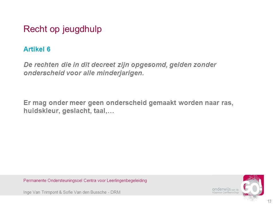 Inge Van Trimpont & Sofie Van den Bussche - DRM Permanente Ondersteuningscel Centra voor Leerlingenbegeleiding 13 Recht op jeugdhulp Artikel 6 De rech