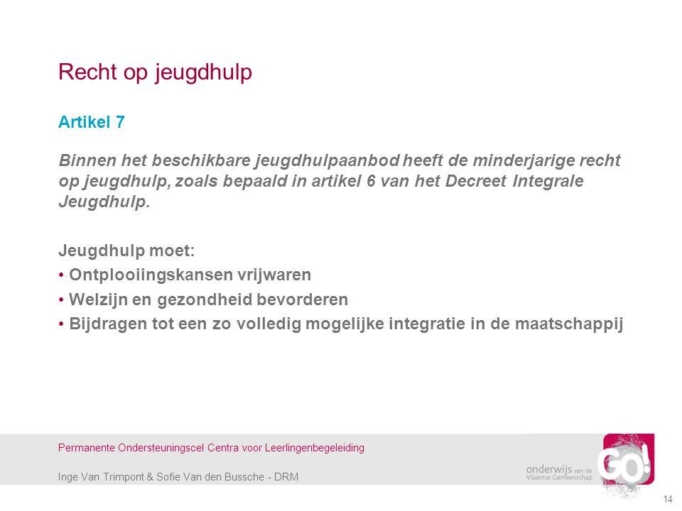 Inge Van Trimpont & Sofie Van den Bussche - DRM Permanente Ondersteuningscel Centra voor Leerlingenbegeleiding 14 Recht op jeugdhulp Artikel 7 Binnen