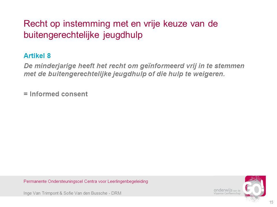 Inge Van Trimpont & Sofie Van den Bussche - DRM Permanente Ondersteuningscel Centra voor Leerlingenbegeleiding 15 Recht op instemming met en vrije keu
