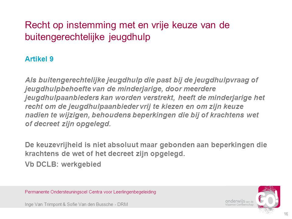Inge Van Trimpont & Sofie Van den Bussche - DRM Permanente Ondersteuningscel Centra voor Leerlingenbegeleiding 16 Recht op instemming met en vrije keu