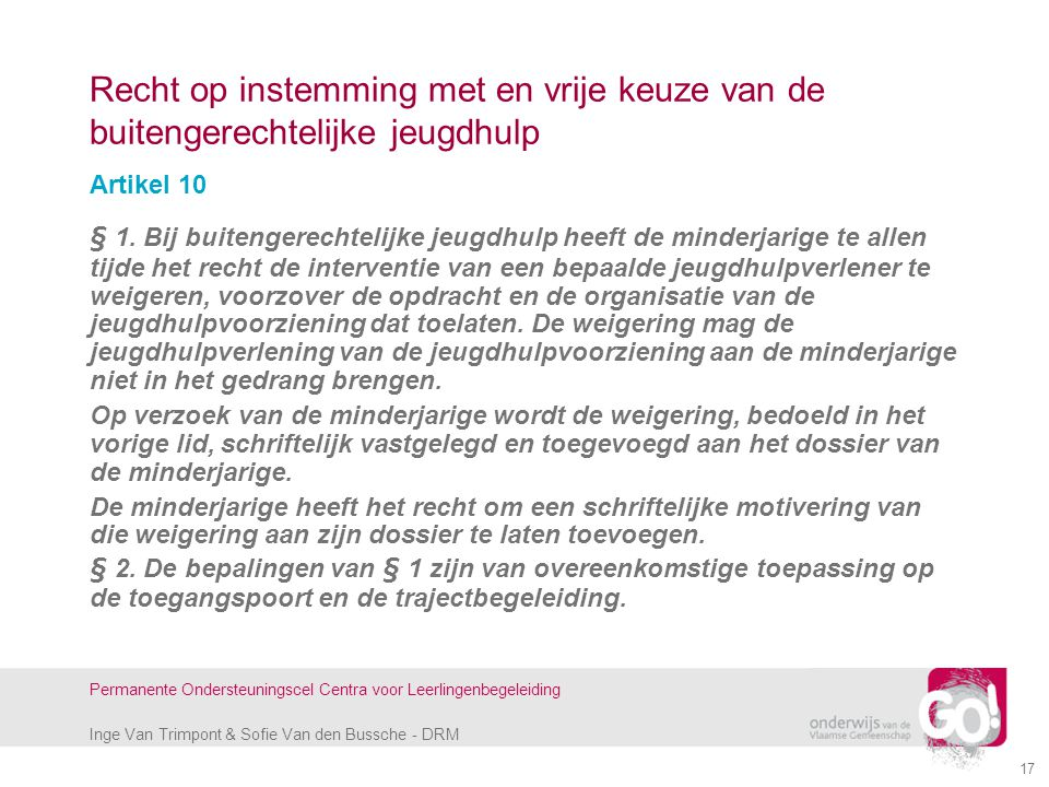 Inge Van Trimpont & Sofie Van den Bussche - DRM Permanente Ondersteuningscel Centra voor Leerlingenbegeleiding 17 Recht op instemming met en vrije keu