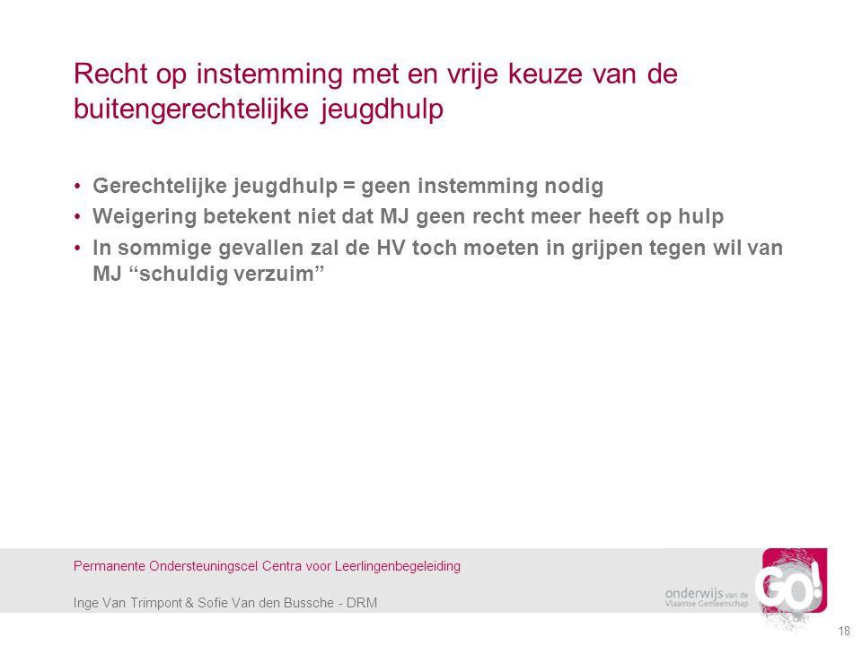 Inge Van Trimpont & Sofie Van den Bussche - DRM Permanente Ondersteuningscel Centra voor Leerlingenbegeleiding 18 Recht op instemming met en vrije keu