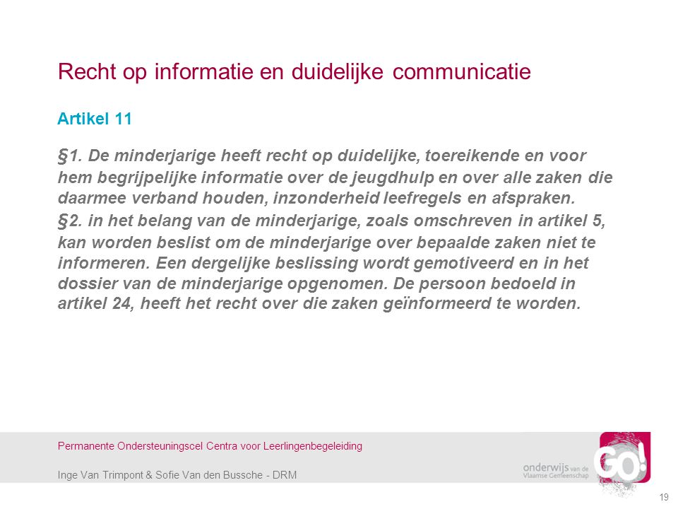 Inge Van Trimpont & Sofie Van den Bussche - DRM Permanente Ondersteuningscel Centra voor Leerlingenbegeleiding 19 Recht op informatie en duidelijke co