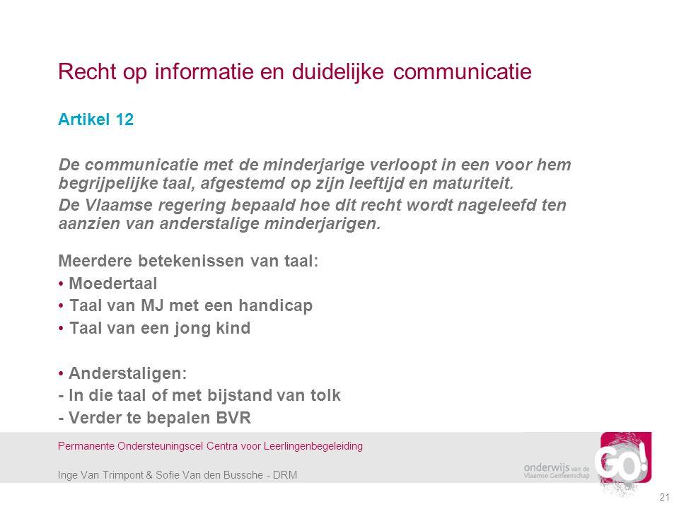 Inge Van Trimpont & Sofie Van den Bussche - DRM Permanente Ondersteuningscel Centra voor Leerlingenbegeleiding 21 Recht op informatie en duidelijke co