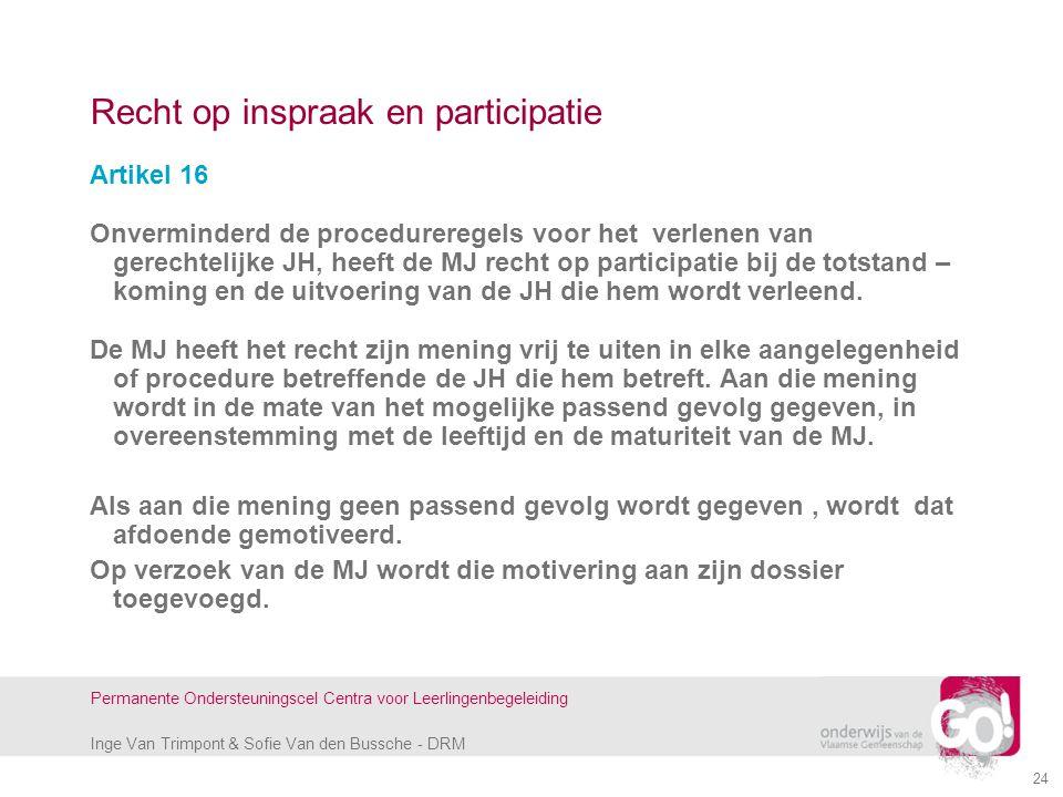 Inge Van Trimpont & Sofie Van den Bussche - DRM Permanente Ondersteuningscel Centra voor Leerlingenbegeleiding 24 Recht op inspraak en participatie Ar