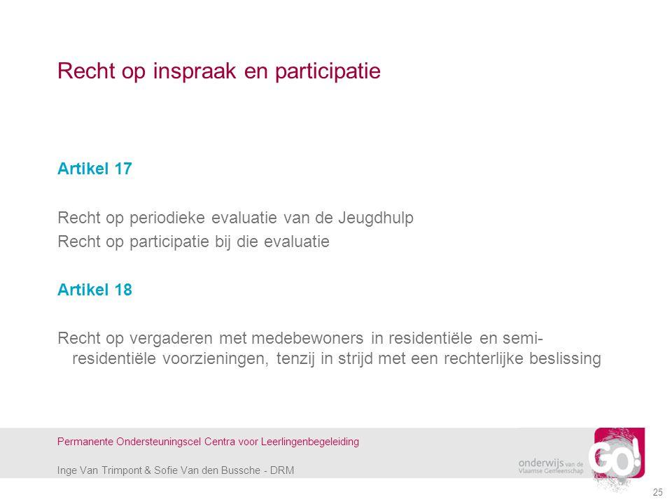 Inge Van Trimpont & Sofie Van den Bussche - DRM Permanente Ondersteuningscel Centra voor Leerlingenbegeleiding 25 Recht op inspraak en participatie Ar