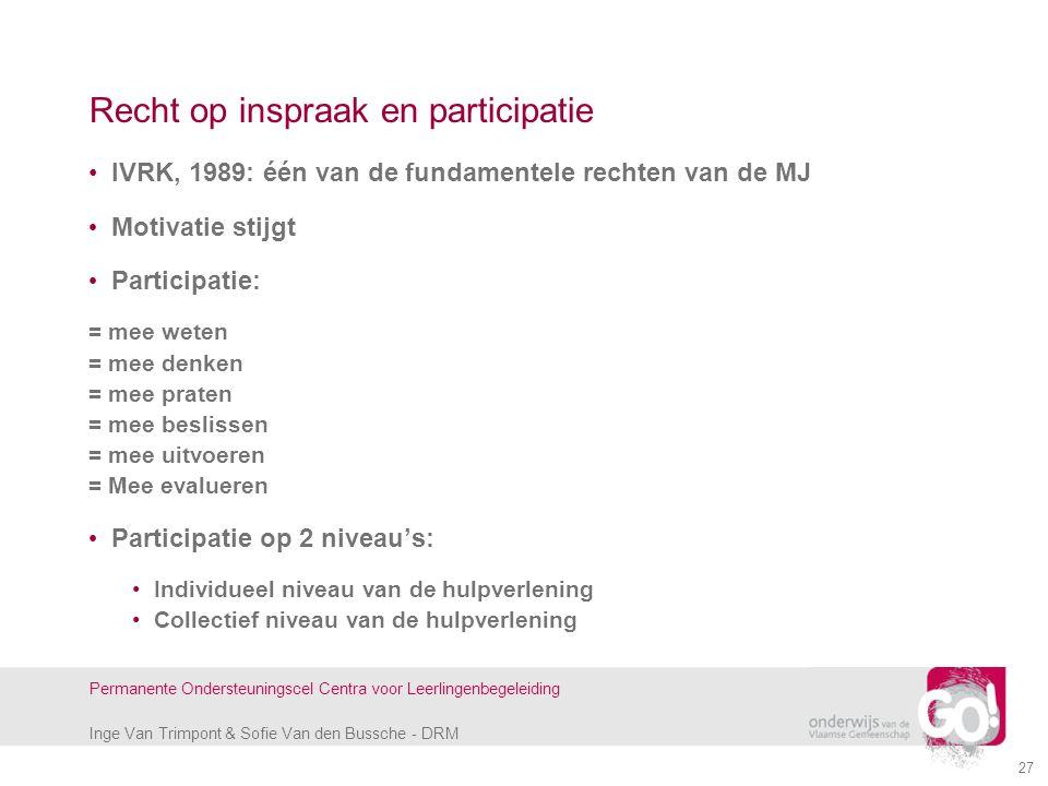 Inge Van Trimpont & Sofie Van den Bussche - DRM Permanente Ondersteuningscel Centra voor Leerlingenbegeleiding 27 Recht op inspraak en participatie IV