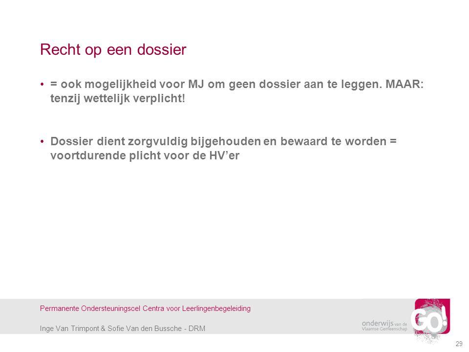 Inge Van Trimpont & Sofie Van den Bussche - DRM Permanente Ondersteuningscel Centra voor Leerlingenbegeleiding Recht op een dossier = ook mogelijkheid