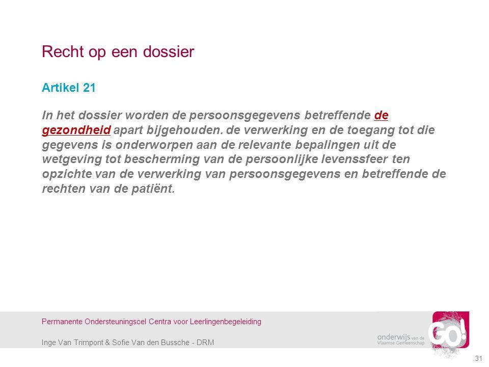 Inge Van Trimpont & Sofie Van den Bussche - DRM Permanente Ondersteuningscel Centra voor Leerlingenbegeleiding Recht op een dossier Artikel 21 In het