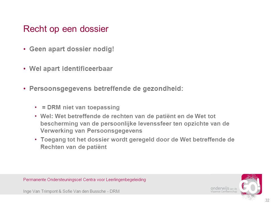 Inge Van Trimpont & Sofie Van den Bussche - DRM Permanente Ondersteuningscel Centra voor Leerlingenbegeleiding Recht op een dossier Geen apart dossier