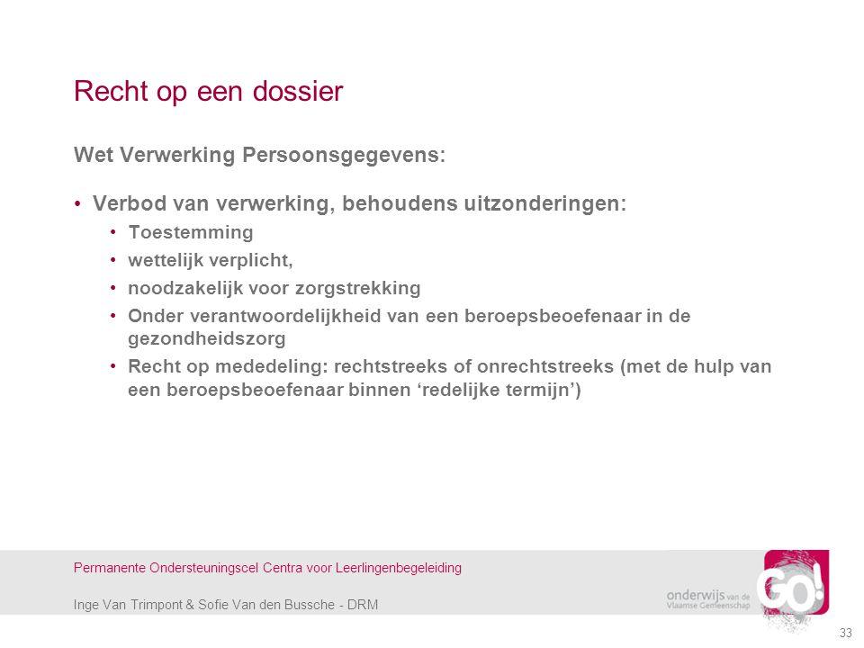 Inge Van Trimpont & Sofie Van den Bussche - DRM Permanente Ondersteuningscel Centra voor Leerlingenbegeleiding Recht op een dossier Wet Verwerking Per