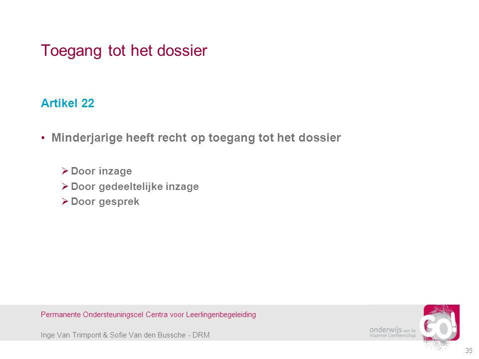 Inge Van Trimpont & Sofie Van den Bussche - DRM Permanente Ondersteuningscel Centra voor Leerlingenbegeleiding 35 Toegang tot het dossier Artikel 22 M