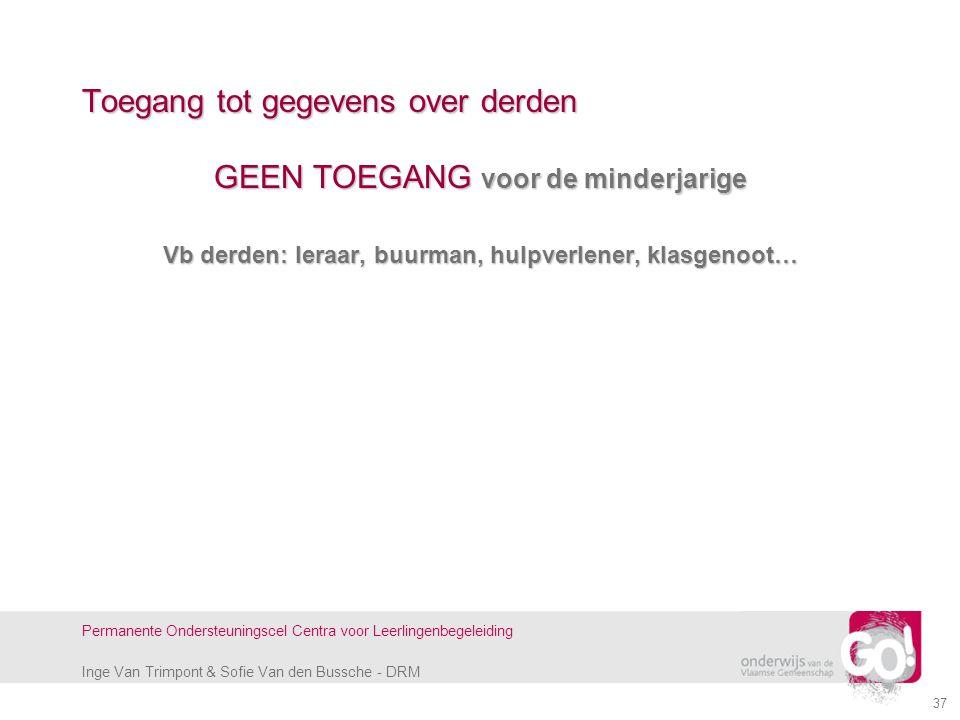 Inge Van Trimpont & Sofie Van den Bussche - DRM Permanente Ondersteuningscel Centra voor Leerlingenbegeleiding 37 Toegang tot gegevens over derden GEE