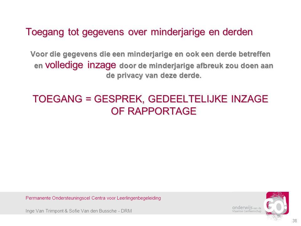 Inge Van Trimpont & Sofie Van den Bussche - DRM Permanente Ondersteuningscel Centra voor Leerlingenbegeleiding 38 Toegang tot gegevens over minderjari
