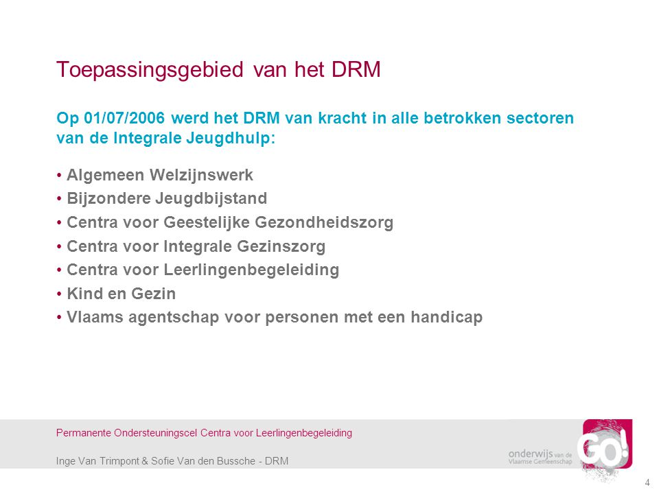 Inge Van Trimpont & Sofie Van den Bussche - DRM Permanente Ondersteuningscel Centra voor Leerlingenbegeleiding 4 Toepassingsgebied van het DRM Op 01/0