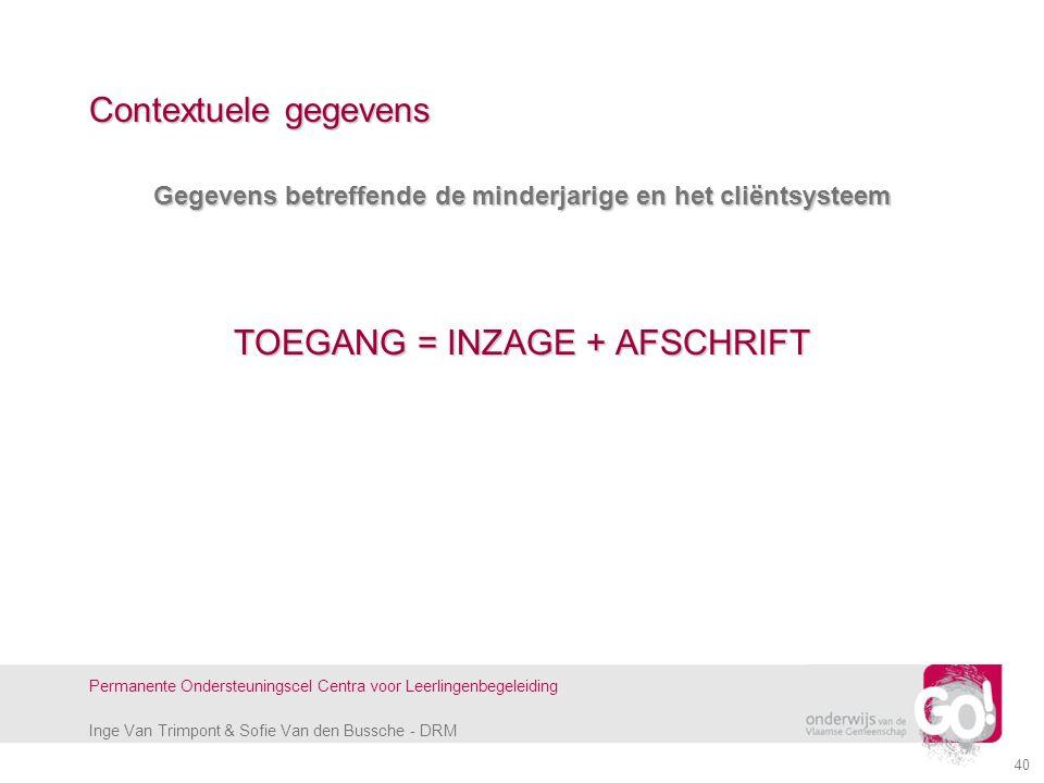 Inge Van Trimpont & Sofie Van den Bussche - DRM Permanente Ondersteuningscel Centra voor Leerlingenbegeleiding 40 Contextuele gegevens Gegevens betref
