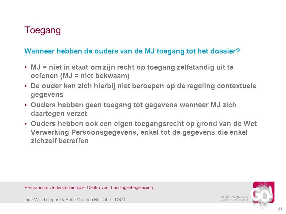 Inge Van Trimpont & Sofie Van den Bussche - DRM Permanente Ondersteuningscel Centra voor Leerlingenbegeleiding Toegang Wanneer hebben de ouders van de