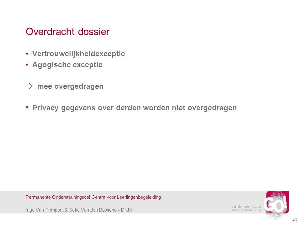 Inge Van Trimpont & Sofie Van den Bussche - DRM Permanente Ondersteuningscel Centra voor Leerlingenbegeleiding 43 Overdracht dossier Vertrouwelijkheid