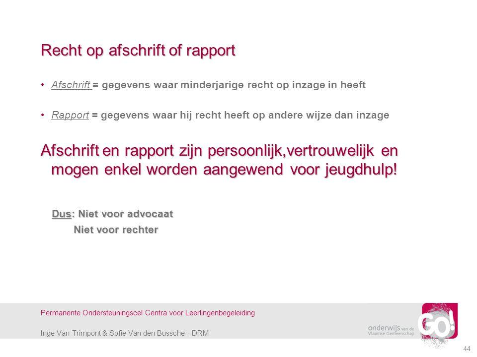 Inge Van Trimpont & Sofie Van den Bussche - DRM Permanente Ondersteuningscel Centra voor Leerlingenbegeleiding 44 Recht op afschrift of rapport Afschr