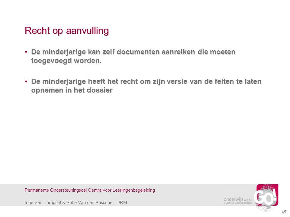 Inge Van Trimpont & Sofie Van den Bussche - DRM Permanente Ondersteuningscel Centra voor Leerlingenbegeleiding 45 Recht op aanvulling De minderjarige