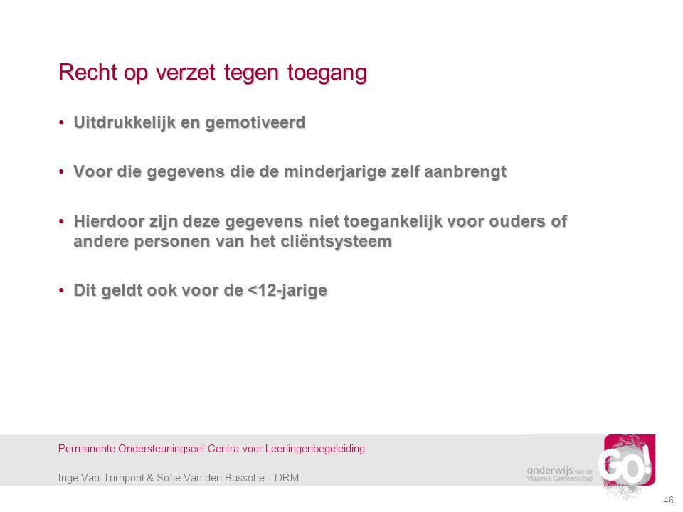 Inge Van Trimpont & Sofie Van den Bussche - DRM Permanente Ondersteuningscel Centra voor Leerlingenbegeleiding 46 Recht op verzet tegen toegang Uitdru