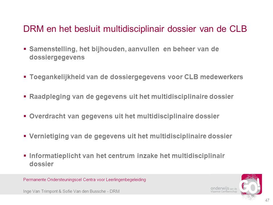 Inge Van Trimpont & Sofie Van den Bussche - DRM Permanente Ondersteuningscel Centra voor Leerlingenbegeleiding 47 DRM en het besluit multidisciplinair