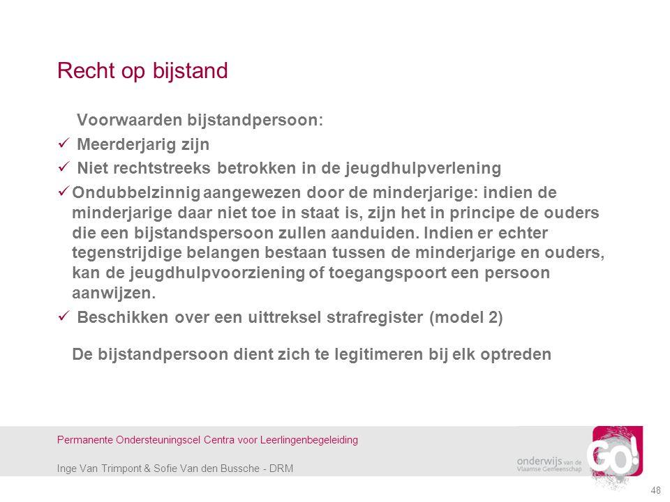 Inge Van Trimpont & Sofie Van den Bussche - DRM Permanente Ondersteuningscel Centra voor Leerlingenbegeleiding 48 Recht op bijstand Voorwaarden bijsta