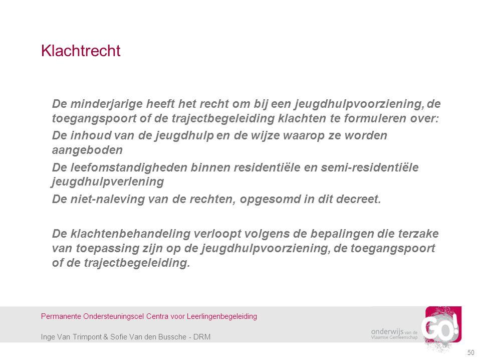 Inge Van Trimpont & Sofie Van den Bussche - DRM Permanente Ondersteuningscel Centra voor Leerlingenbegeleiding 50 Klachtrecht De minderjarige heeft he