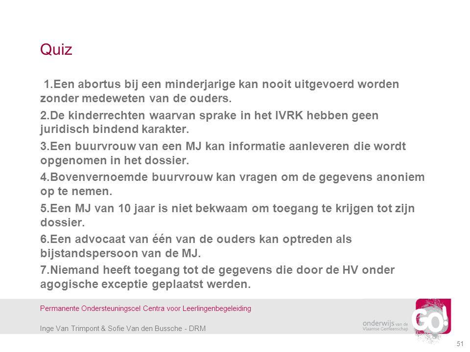 Inge Van Trimpont & Sofie Van den Bussche - DRM Permanente Ondersteuningscel Centra voor Leerlingenbegeleiding 51 Quiz 1.Een abortus bij een minderjar