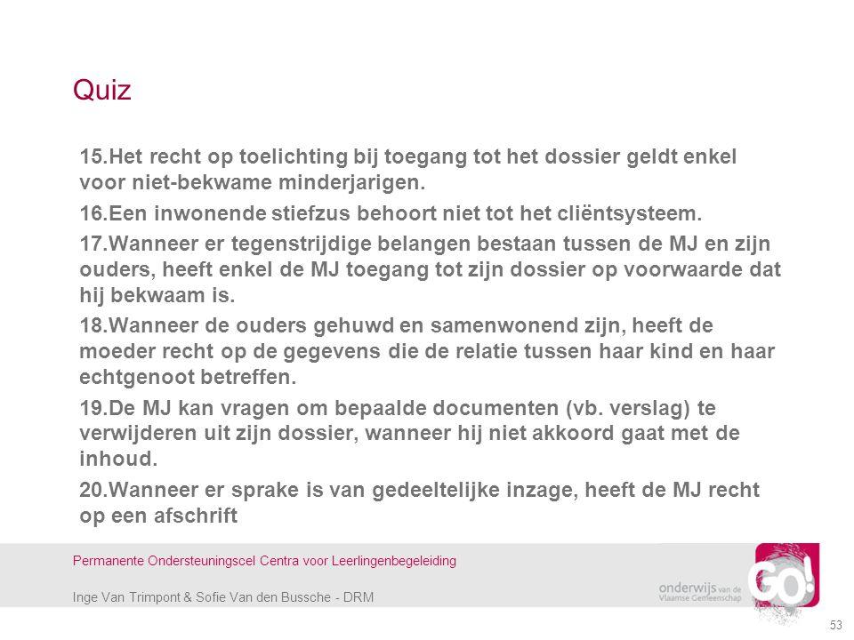 Inge Van Trimpont & Sofie Van den Bussche - DRM Permanente Ondersteuningscel Centra voor Leerlingenbegeleiding 53 Quiz 15.Het recht op toelichting bij