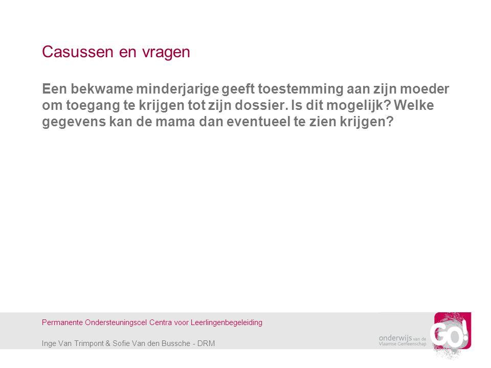 Inge Van Trimpont & Sofie Van den Bussche - DRM Permanente Ondersteuningscel Centra voor Leerlingenbegeleiding Casussen en vragen Een bekwame minderja