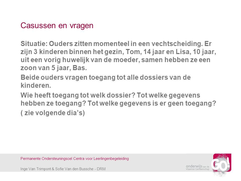 Inge Van Trimpont & Sofie Van den Bussche - DRM Permanente Ondersteuningscel Centra voor Leerlingenbegeleiding Casussen en vragen Situatie: Ouders zit