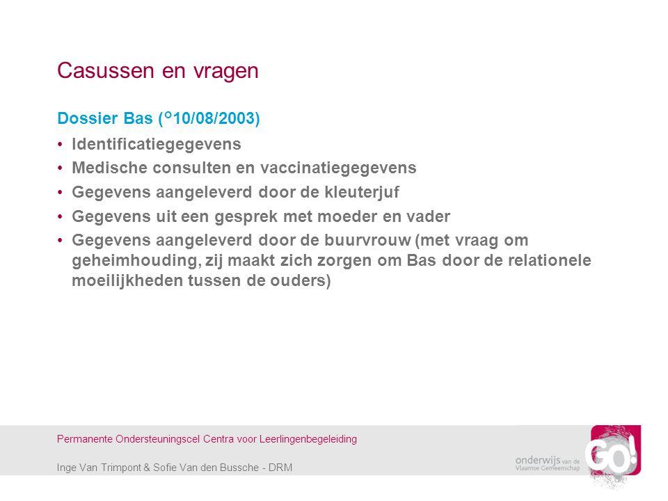 Inge Van Trimpont & Sofie Van den Bussche - DRM Permanente Ondersteuningscel Centra voor Leerlingenbegeleiding Casussen en vragen Dossier Bas (°10/08/