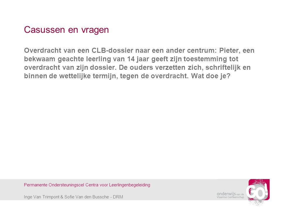 Inge Van Trimpont & Sofie Van den Bussche - DRM Permanente Ondersteuningscel Centra voor Leerlingenbegeleiding Casussen en vragen Overdracht van een C