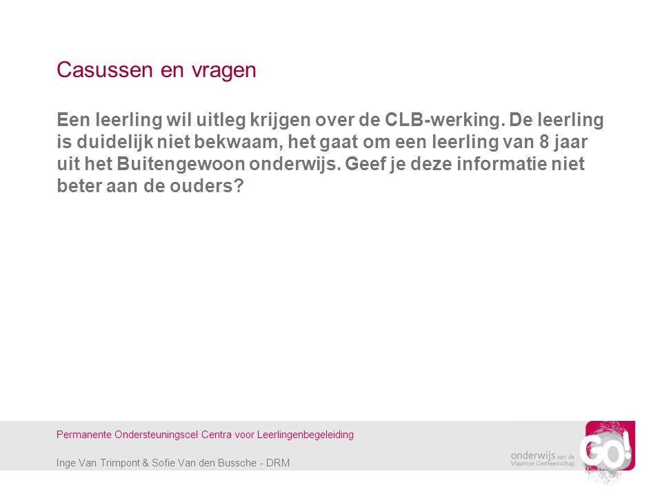 Inge Van Trimpont & Sofie Van den Bussche - DRM Permanente Ondersteuningscel Centra voor Leerlingenbegeleiding Casussen en vragen Een leerling wil uit