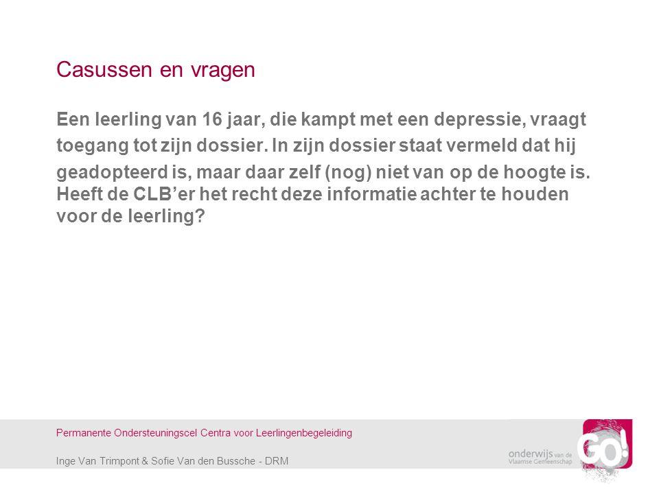 Inge Van Trimpont & Sofie Van den Bussche - DRM Permanente Ondersteuningscel Centra voor Leerlingenbegeleiding Casussen en vragen Een leerling van 16
